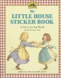 My Little House Sticker Book: A Day in the Big Woods (Little House Series) - Renee Graef - P...