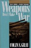 Weapons Don't Make War: Policy, Strategy, and Military Technology (Modern War Studies)