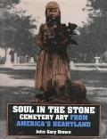 Soul in the Stone Cemetery Art from America's Heartland