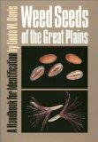 Weed Seeds of the Great Plains A Handbook for Identification