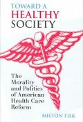 Toward a Healthy Society The Morality and Politics of American Health Care Reform
