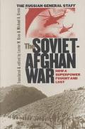 Soviet-Afghan War How a Superpower Fought and Lost