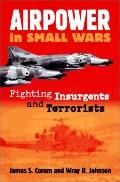Airpower in Small Wars Fighting Insurgents and Terrorists