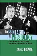 Pentagon and the Presidency Civil-Military Relations from FDR to George W. Bush