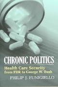 Chronic Politics Health Care Security From FDR To George W. Bush