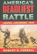 America's Deadliest Battle Meuse-argonne, 1918