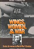 Wings, Women, and War Soviet Airwomen in World War II Combat