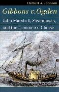 Gibbons V. Ogden : John Marshall, Steamboats and and the Commerce Clause