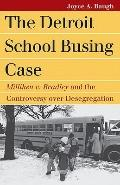 The Detroit School Busing Case: Milliken v. Bradley and the Controversy over Desegregation (...