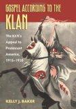 Gospel According to the Klan: The KKK's Appeal to Protestant America, 1915-1930 (Culture Ame...
