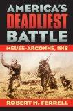 America's Deadliest Battle: Meuse-Argonne, 1918 (Modern War Studies)