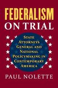 Federalism on Trial : State Attorneys General and National Policymaking in Contemporary America