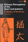 Chinese Perceptions of the 'Jews' and Judaism A History of the Youtai