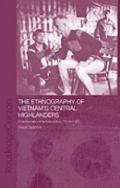 Ethnography of Vietnam's Central Highlanders : A Historical Contextualization, 1850-1990