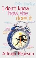 I Don't Know how She Does It: The Life of Kate Reddy, Working Mother - Allison Pearson - Har...