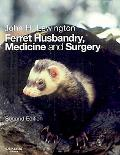 Ferret Husbandry, Medicine & Surgery