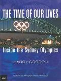 Time of Our Lives Inside the Sydney Olympics Australia and the Olympic Games 1994-2002