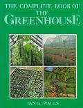 Complete Book of the Greenhouse - Ian G. Walls - Paperback