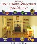 Making Doll's House Miniatures with Polymer Clay - Sue Heaser - Hardcover