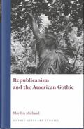 Republicanism and the American Gothic (University of Wales Press - Gothic Literary Studies)