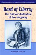 Iolo Morganwg and the Romantic Tradition in Wales : Bard of Liberty - the Political Radicali...
