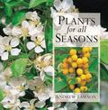 Plants for All Seasons 250 Plants for Year-Round Success in Your Garden