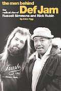 Men Behind Def Jam The Radical Rise of Russell Simmons and Rick Rubin