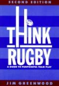 Think Rugby: A Guide to Purposeful Team Play - Jim Greenwood - Paperback - 2ND