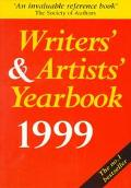 Writers' & Artists' Yearbook 1999 A Directory for Writers, Artists, Playwrights, Writers for Film, Radio and Television, Designers, Illustrators and Photographers