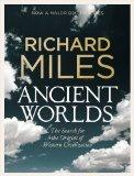 Ancient Worlds: The Search for the Origins of Western Civilization. Richard Miles (Allen Lan...