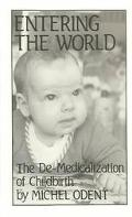 Entering the World: The De-Medicalization of Childbirth - Michael Odent - Paperback