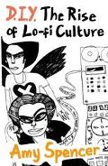 Diy The Rise Of Lo-fi Culture
