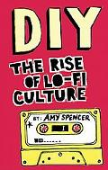 DIY: The Rise of Lo-Fi Culture