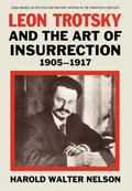 Leon Trotsky and the Art of Insurrection, 1905-1917