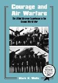 Courage and Air Warfare The Allied Aircrew Experience in the Second World War