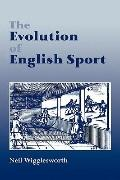 The Evolution of English Sport - Neil Wigglesworth - Paperback