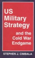 U. S. Military Policy and the Cold War Endgame - Stephen J. Cimbala - Hardcover