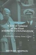 Life of Admiral of the Fleet Andrew Cunningham A Twentieth-Century Naval Leader