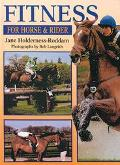 Fitness for Horse & Rider Gain More from Your Riding by Improving Your Horse's Fitness and C...