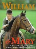 William and Mary: The Story of Mary King and King William, the World's Most Successful Event...