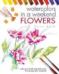 Watercolors in a Weekend Flowers  Pick Up a Brush and Paint Your First Picture This Weekend