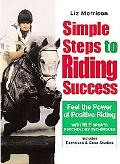 Simple Steps To Riding Success Feel the Power of Positive Riding  Includes Exercises & Case ...
