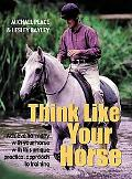 Think Like Your Horse The Key to Successful Horse Training