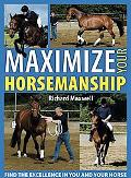 Maximize Your Horsemanship Find the Excellence in You and Your Horse