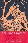 Telling Tragedy Narrative Techniques in Aeschylus, Sophocles, and Euripides