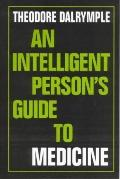 Intelligent Person's Guide to Medicine - Theodore Dalrymple - Paperback