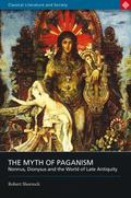 Myth of Paganism Nonnus, Dionysus and the World of Late Antiquity
