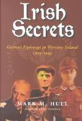 Irish Secrets German Espionage in Ireland 1939-1945