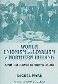 Women, Unionism And Loyalism in Northern Ireland From 'Tea-Makers' to Political Actors