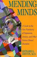 Mending Minds A Guide to the New Psychiatry of Depression, Anxiety, and Other Serious Mental...